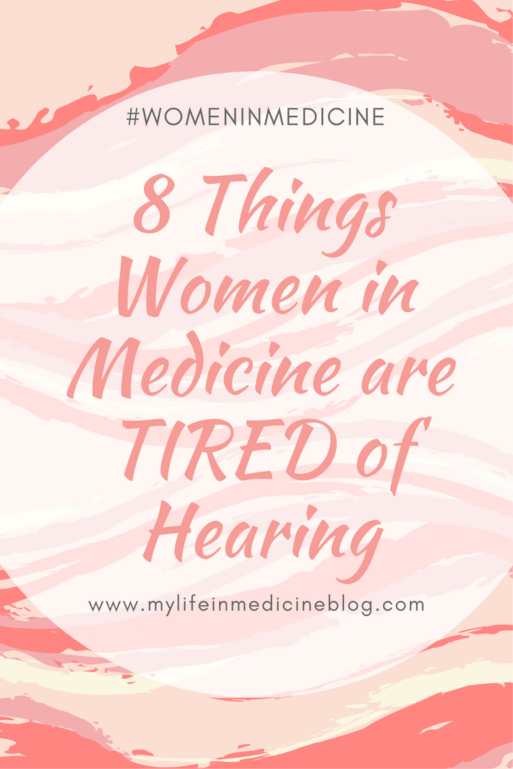 things women in med are tired of hearing